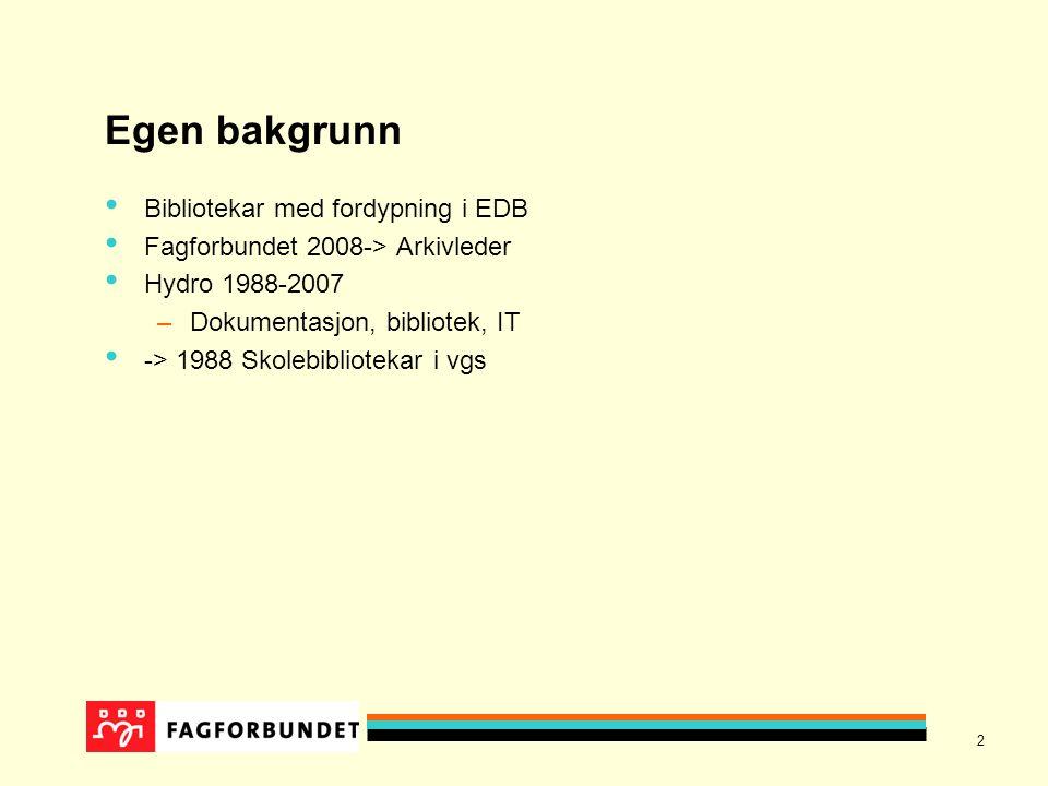 2 Egen bakgrunn Bibliotekar med fordypning i EDB Fagforbundet 2008-> Arkivleder Hydro 1988-2007 –Dokumentasjon, bibliotek, IT -> 1988 Skolebibliotekar i vgs