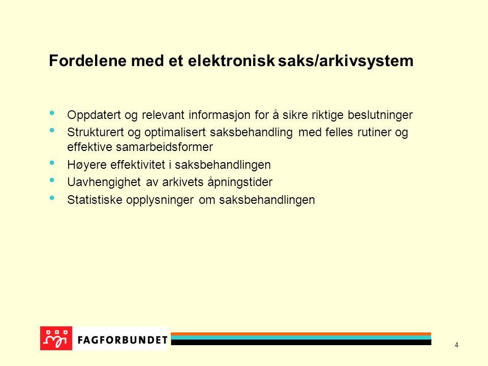 4 Fordelene med et elektronisk saks/arkivsystem Oppdatert og relevant informasjon for å sikre riktige beslutninger Strukturert og optimalisert saksbehandling med felles rutiner og effektive samarbeidsformer Høyere effektivitet i saksbehandlingen Uavhengighet av arkivets åpningstider Statistiske opplysninger om saksbehandlingen