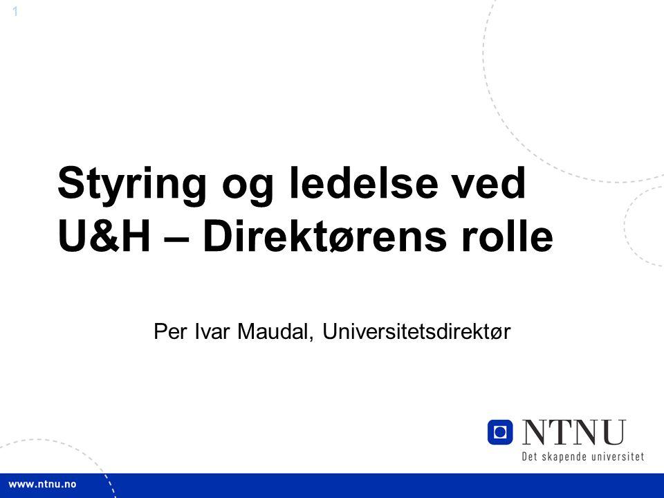 1 Styring og ledelse ved U&H – Direktørens rolle Per Ivar Maudal, Universitetsdirektør