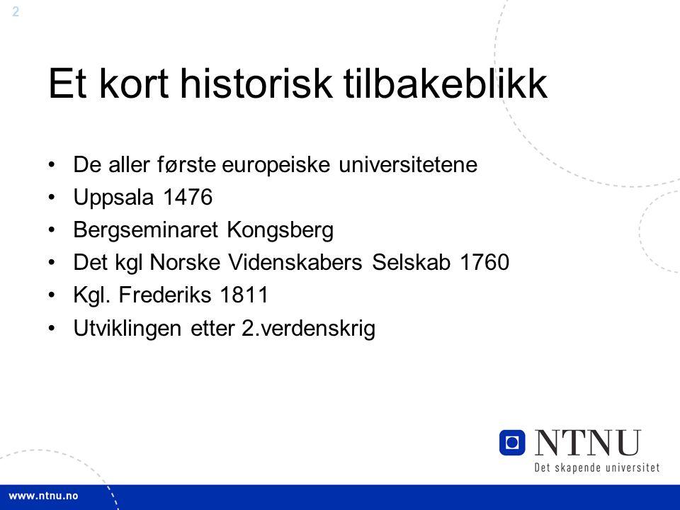 2 Et kort historisk tilbakeblikk De aller første europeiske universitetene Uppsala 1476 Bergseminaret Kongsberg Det kgl Norske Videnskabers Selskab 1760 Kgl.