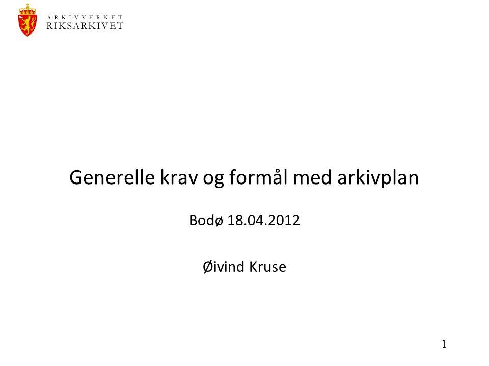 1 Generelle krav og formål med arkivplan Bodø 18.04.2012 Øivind Kruse