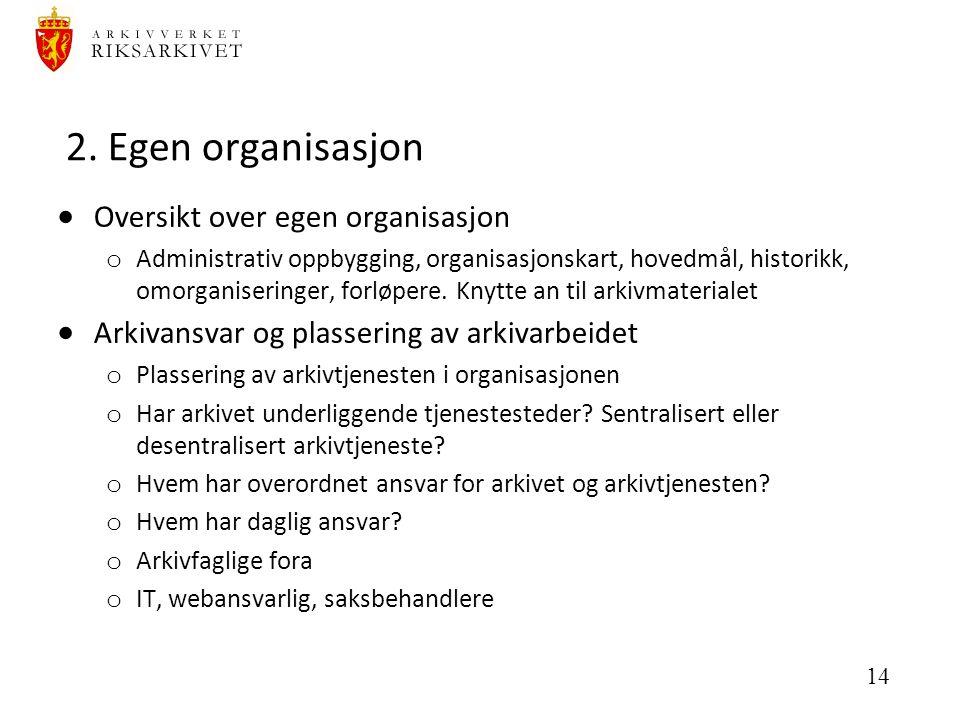 14 2. Egen organisasjon  Oversikt over egen organisasjon o Administrativ oppbygging, organisasjonskart, hovedmål, historikk, omorganiseringer, forløp