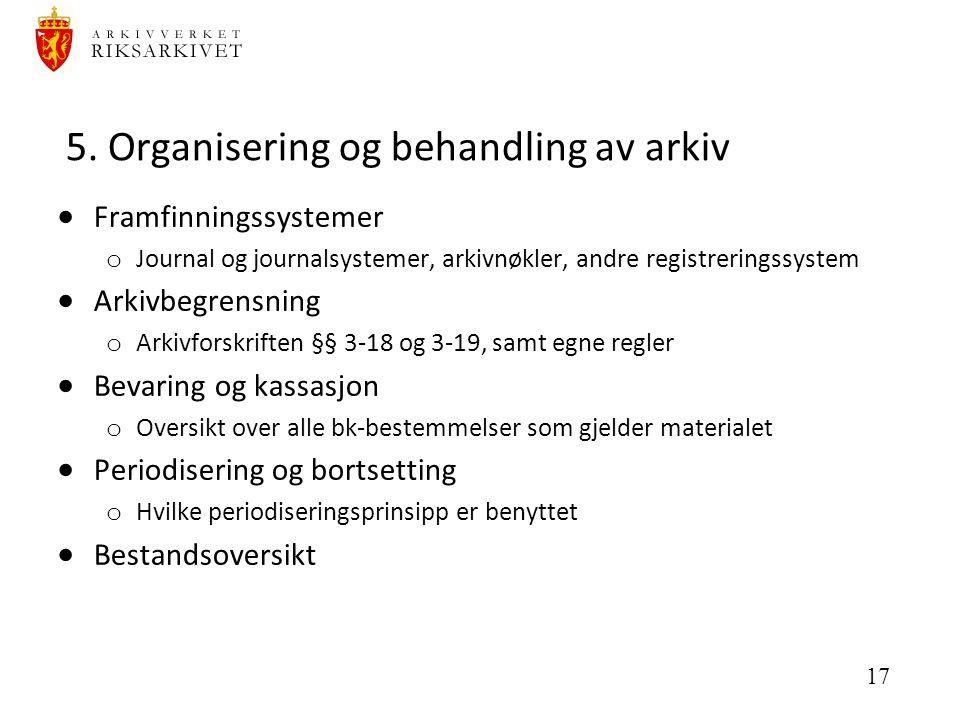 17 5. Organisering og behandling av arkiv  Framfinningssystemer o Journal og journalsystemer, arkivnøkler, andre registreringssystem  Arkivbegrensni