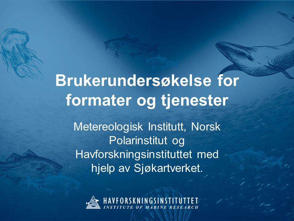 Brukerundersøkelse for formater og tjenester Metereologisk Institutt, Norsk Polarinstitut og Havforskningsinstituttet med hjelp av Sjøkartverket.