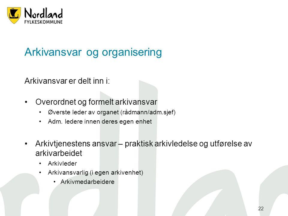 22 Arkivansvar er delt inn i: Overordnet og formelt arkivansvar Øverste leder av organet (rådmann/adm.sjef) Adm.