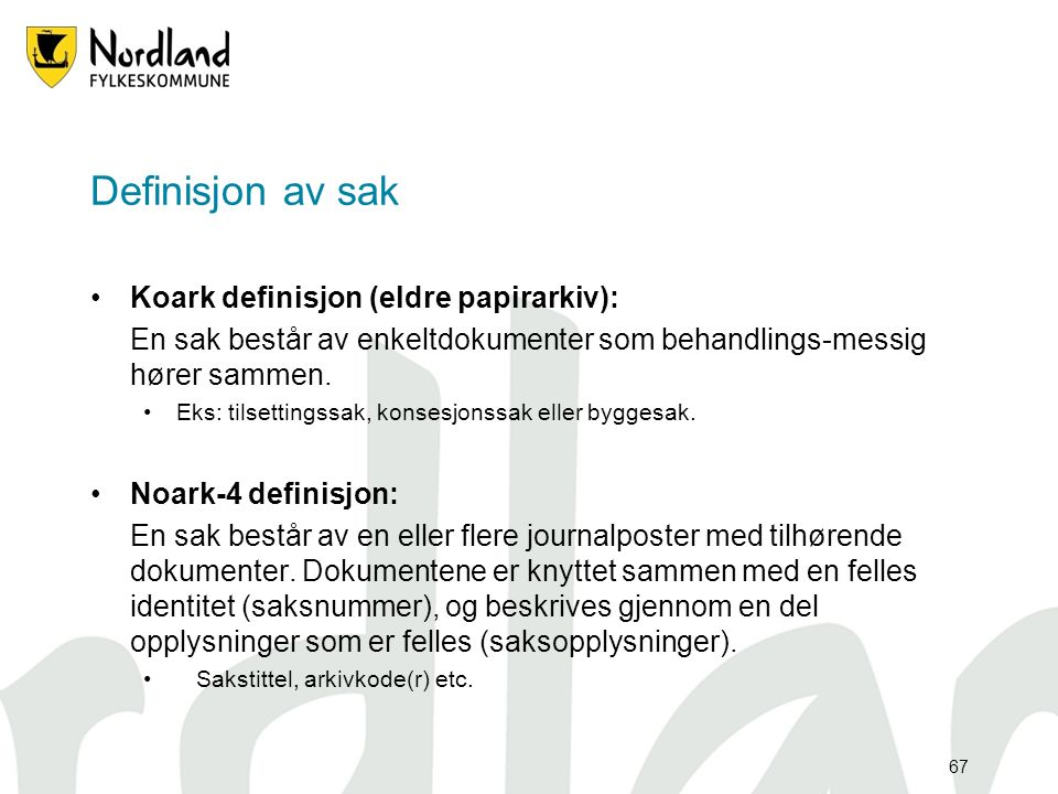 67 Definisjon av sak Koark definisjon (eldre papirarkiv): En sak består av enkeltdokumenter som behandlings-messig hører sammen.