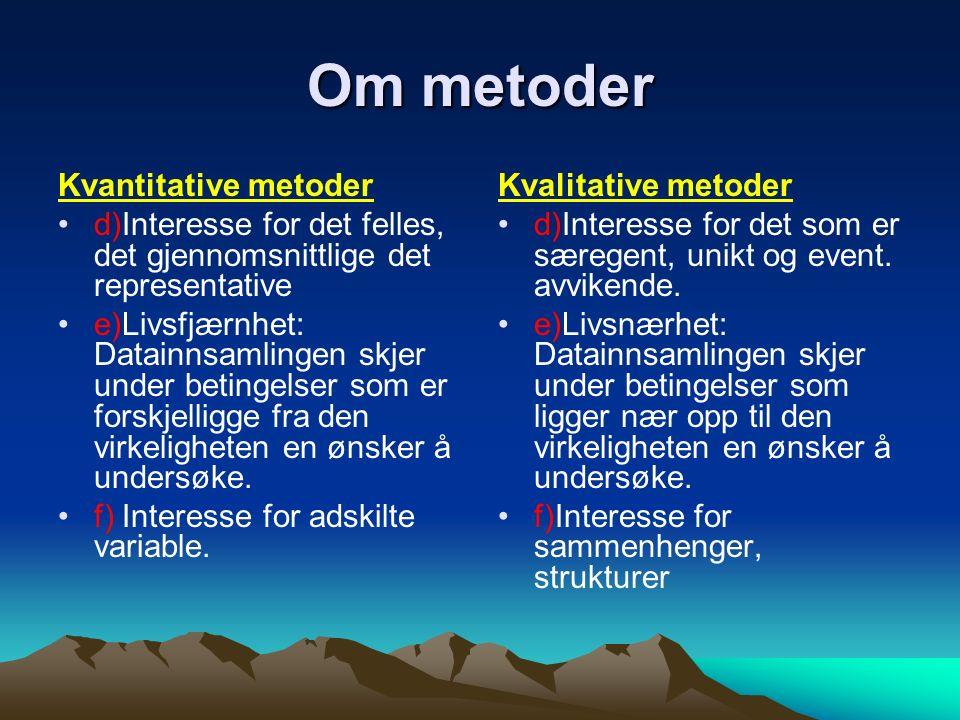 Om metoder Kvantitative metoder a) Presisjon: forskeren streber mot maksimalt god avspeiling av den kvantitative variasjonen.