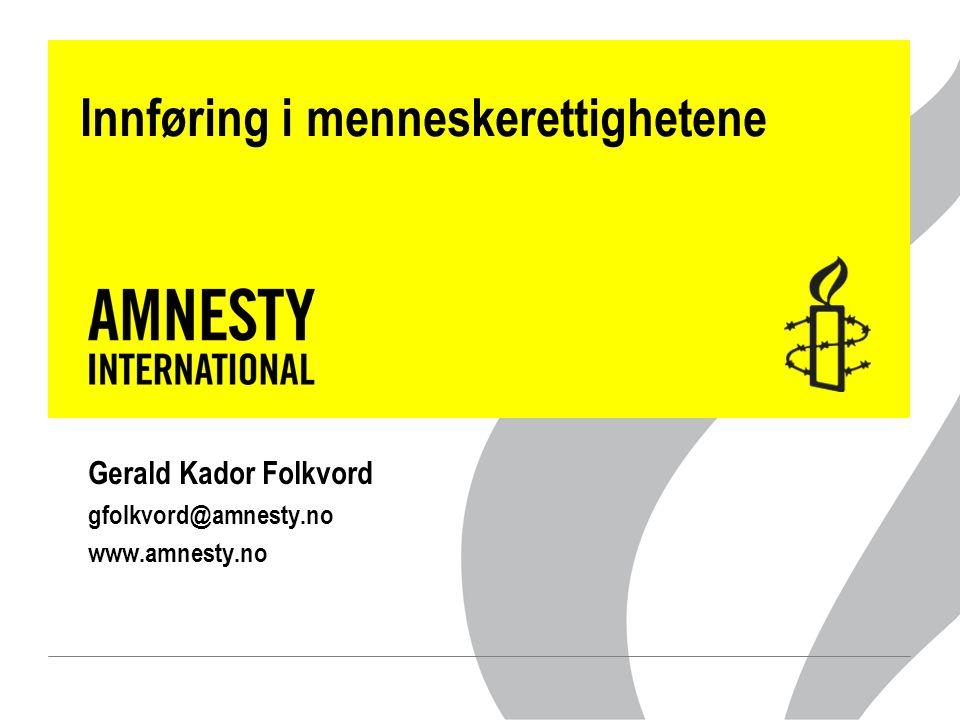Innføring i menneskerettighetene Gerald Kador Folkvord gfolkvord@amnesty.no www.amnesty.no