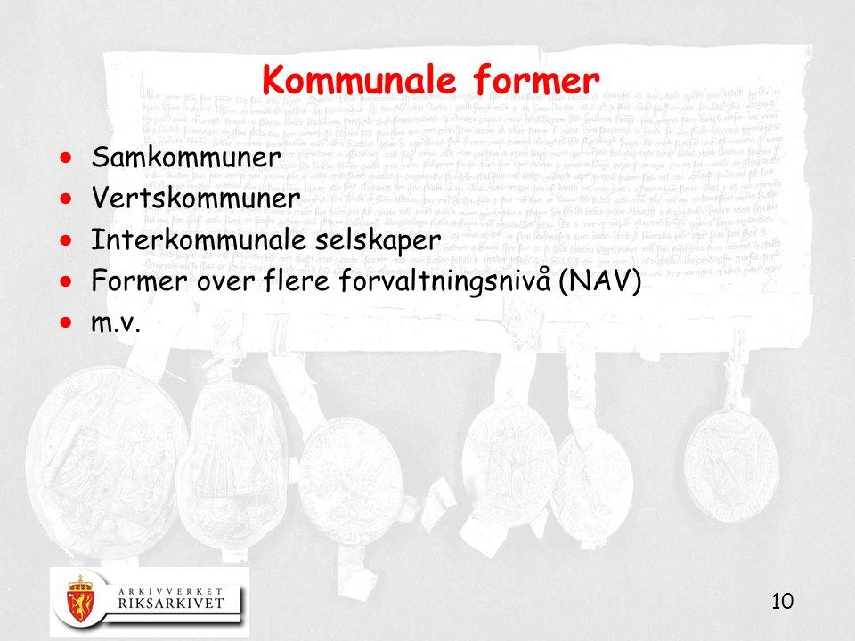 10 Kommunale former  Samkommuner  Vertskommuner  Interkommunale selskaper  Former over flere forvaltningsnivå (NAV)  m.v.