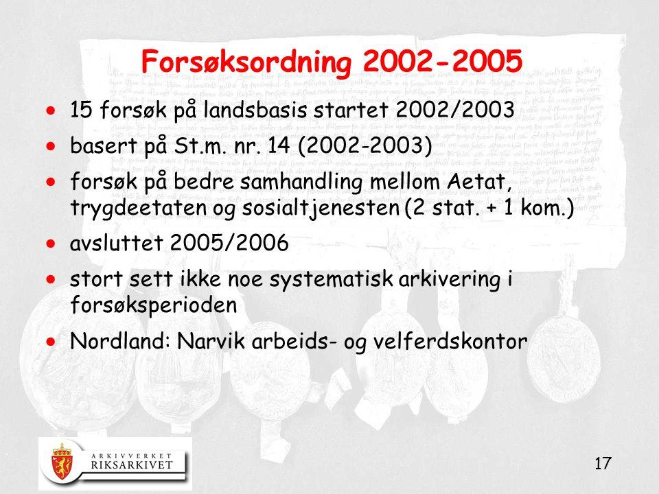 17 Forsøksordning 2002-2005  15 forsøk på landsbasis startet 2002/2003  basert på St.m. nr. 14 (2002-2003)  forsøk på bedre samhandling mellom Aeta