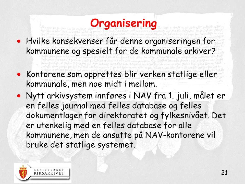 21 Organisering  Hvilke konsekvenser får denne organiseringen for kommunene og spesielt for de kommunale arkiver?  Kontorene som opprettes blir verk