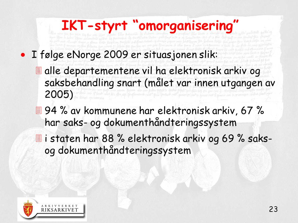 """23 IKT-styrt """"omorganisering""""  I følge eNorge 2009 er situasjonen slik: 3alle departementene vil ha elektronisk arkiv og saksbehandling snart (målet"""