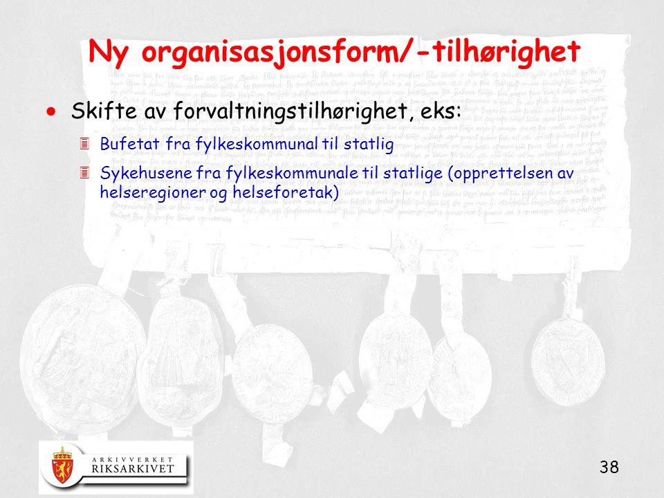 38 Ny organisasjonsform/-tilhørighet  Skifte av forvaltningstilhørighet, eks: 3Bufetat fra fylkeskommunal til statlig 3Sykehusene fra fylkeskommunale