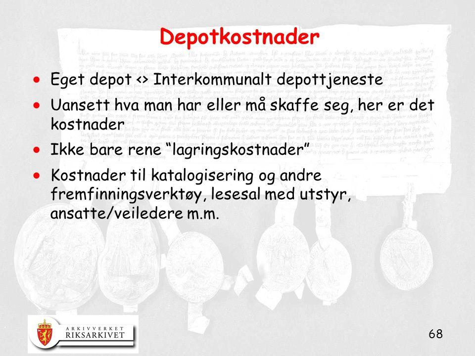 68 Depotkostnader  Eget depot <> Interkommunalt depottjeneste  Uansett hva man har eller må skaffe seg, her er det kostnader  Ikke bare rene lagringskostnader  Kostnader til katalogisering og andre fremfinningsverktøy, lesesal med utstyr, ansatte/veiledere m.m.