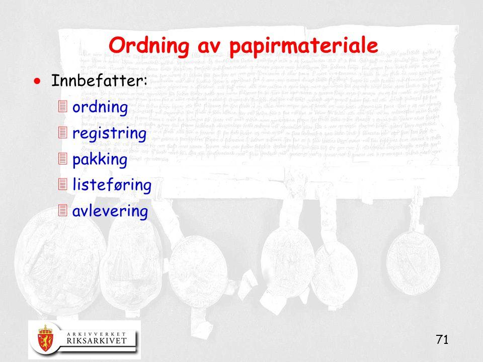 71 Ordning av papirmateriale  Innbefatter: 3ordning 3registring 3pakking 3listeføring 3avlevering