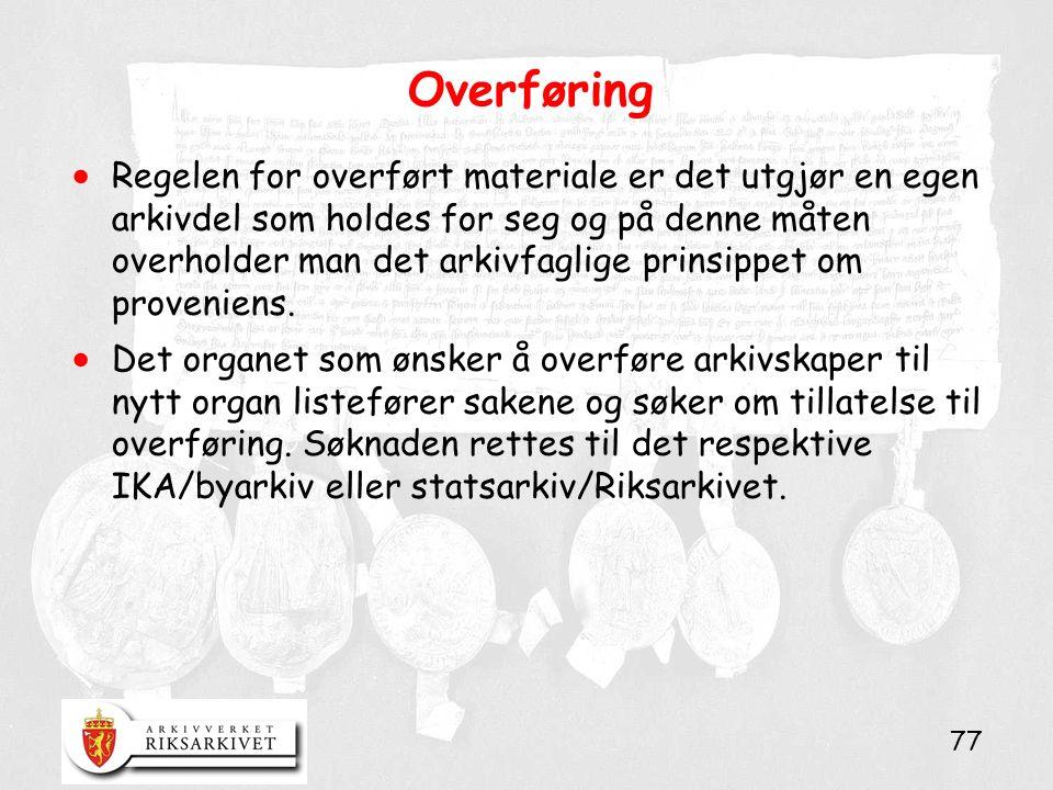 77 Overføring  Regelen for overført materiale er det utgjør en egen arkivdel som holdes for seg og på denne måten overholder man det arkivfaglige prinsippet om proveniens.
