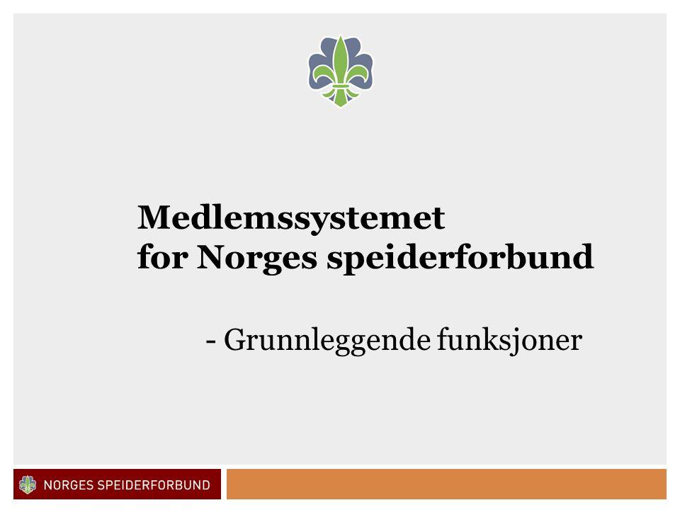 Norges speiderforbund Medlemssystemet for Norges speiderforbund - Grunnleggende funksjoner