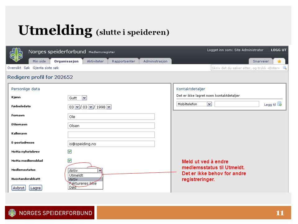 Click to edit Master title style 11 Utmelding (slutte i speideren) Meld ut ved å endre medlemsstatus til Utmeldt.
