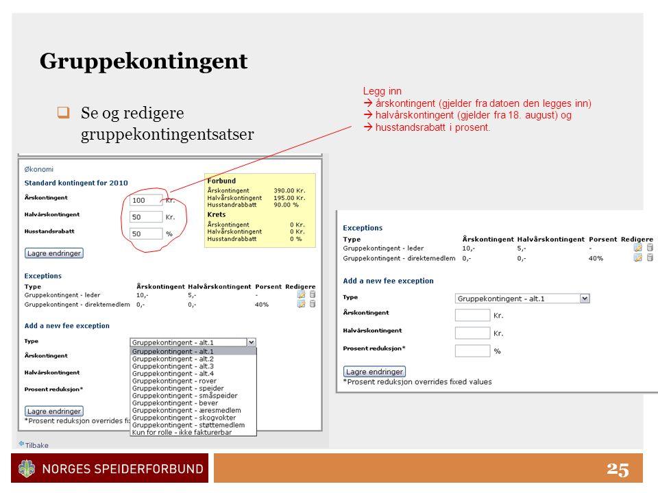 Click to edit Master title style 25 Gruppekontingent  Se og redigere gruppekontingentsatser Legg inn  årskontingent (gjelder fra datoen den legges inn)  halvårskontingent (gjelder fra 18.