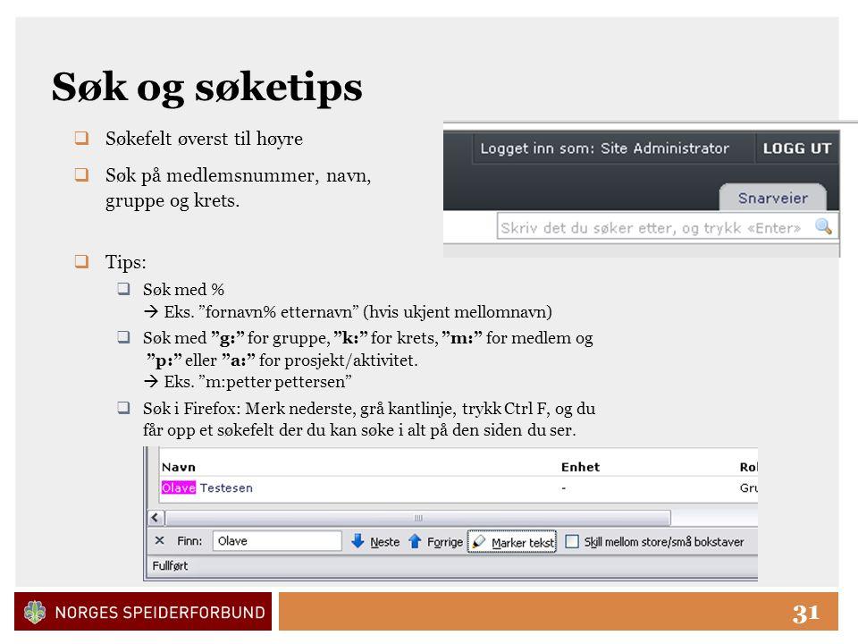 Click to edit Master title style 31 Søk og søketips  Søkefelt øverst til høyre  Søk på medlemsnummer, navn, gruppe og krets.