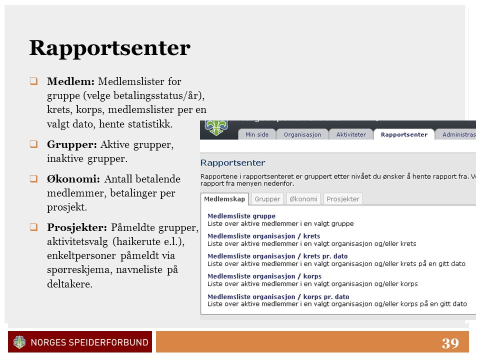 Click to edit Master title style 39 Rapportsenter  Medlem: Medlemslister for gruppe (velge betalingsstatus/år), krets, korps, medlemslister per en valgt dato, hente statistikk.