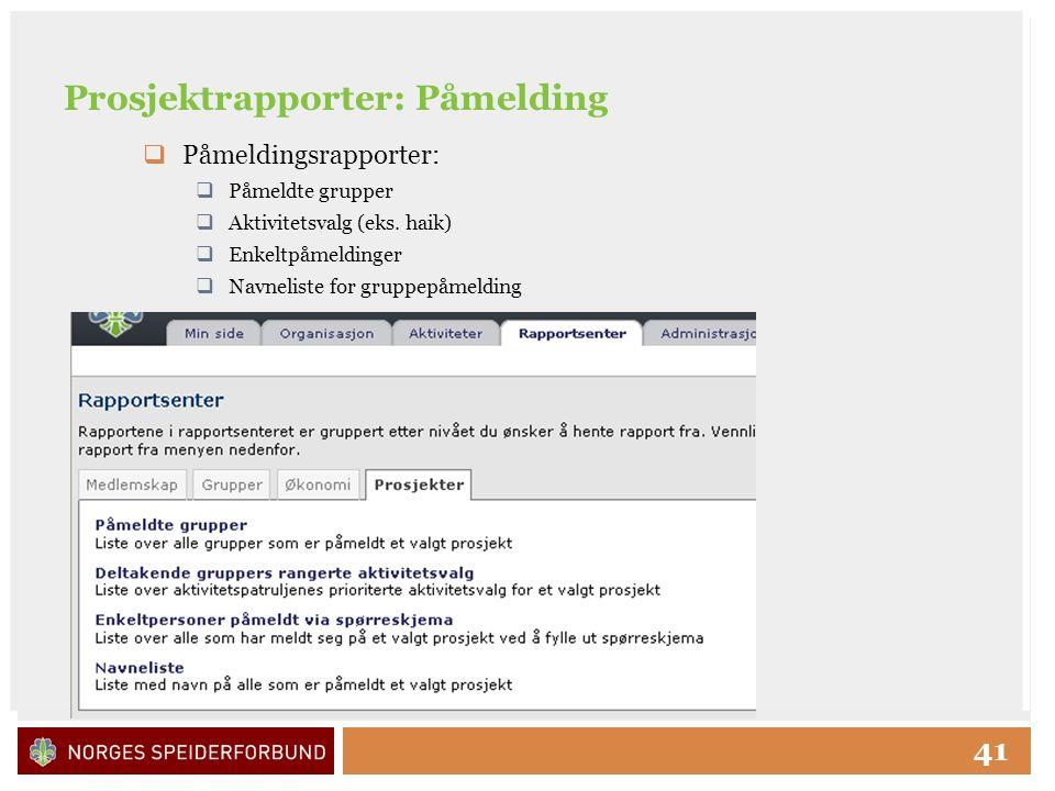Click to edit Master title style 41 Prosjektrapporter: Påmelding  Påmeldingsrapporter:  Påmeldte grupper  Aktivitetsvalg (eks.