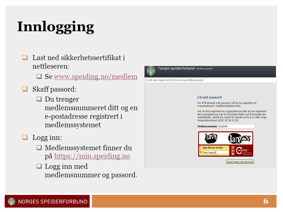 Click to edit Master title style 6 Innlogging  Last ned sikkerhetssertifikat i nettleseren:  Se www.speiding.no/medlemwww.speiding.no/medlem  Skaff passord:  Du trenger medlemsnummeret ditt og en e-postadresse registrert i medlemssystemet  Logg inn:  Medlemssystemet finner du på https://min.speiding.nohttps://min.speiding.no  Logg inn med medlemsnummer og passord.