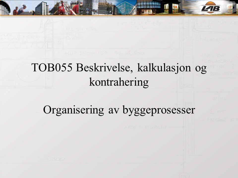 TOB055 Beskrivelse, kalkulasjon og kontrahering Organisering av byggeprosesser
