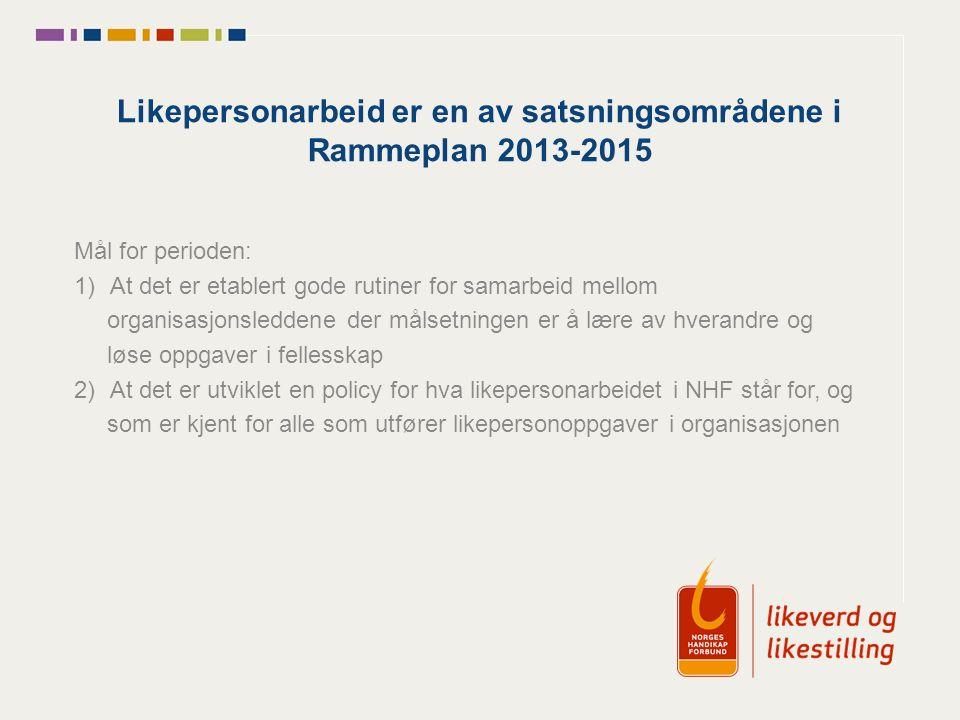 Likepersonarbeid er en av satsningsområdene i Rammeplan 2013-2015 Mål for perioden: 1)At det er etablert gode rutiner for samarbeid mellom organisasjo