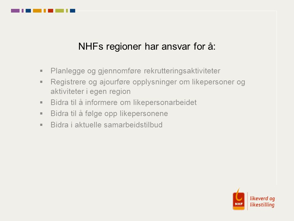 NHFs regioner har ansvar for å:  Planlegge og gjennomføre rekrutteringsaktiviteter  Registrere og ajourføre opplysninger om likepersoner og aktivite