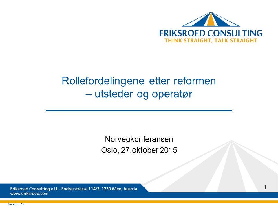 1 Rollefordelingene etter reformen – utsteder og operatør Norvegkonferansen Oslo, 27.oktober 2015 Versjon 1.0