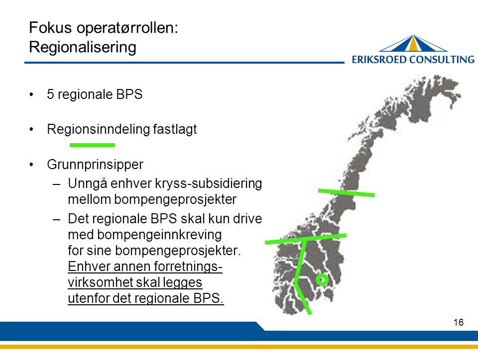 16 Fokus operatørrollen: Regionalisering 5 regionale BPS Regionsinndeling fastlagt Grunnprinsipper –Unngå enhver kryss-subsidiering mellom bompengeprosjekter –Det regionale BPS skal kun drive med bompengeinnkreving for sine bompengeprosjekter.