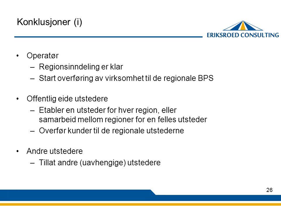 26 Konklusjoner (i) Operatør –Regionsinndeling er klar –Start overføring av virksomhet til de regionale BPS Offentlig eide utstedere –Etabler en utsteder for hver region, eller samarbeid mellom regioner for en felles utsteder –Overfør kunder til de regionale utstederne Andre utstedere –Tillat andre (uavhengige) utstedere