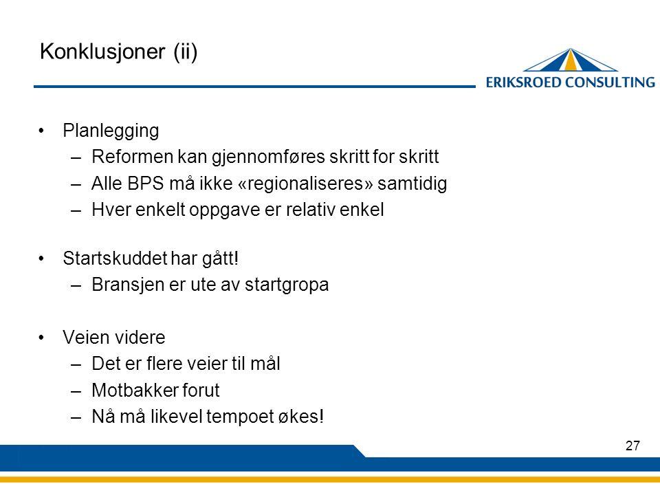 27 Konklusjoner (ii) Planlegging –Reformen kan gjennomføres skritt for skritt –Alle BPS må ikke «regionaliseres» samtidig –Hver enkelt oppgave er relativ enkel Startskuddet har gått.
