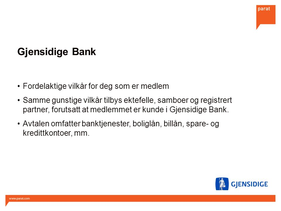 Gjensidige Bank Fordelaktige vilkår for deg som er medlem Samme gunstige vilkår tilbys ektefelle, samboer og registrert partner, forutsatt at medlemmet er kunde i Gjensidige Bank.