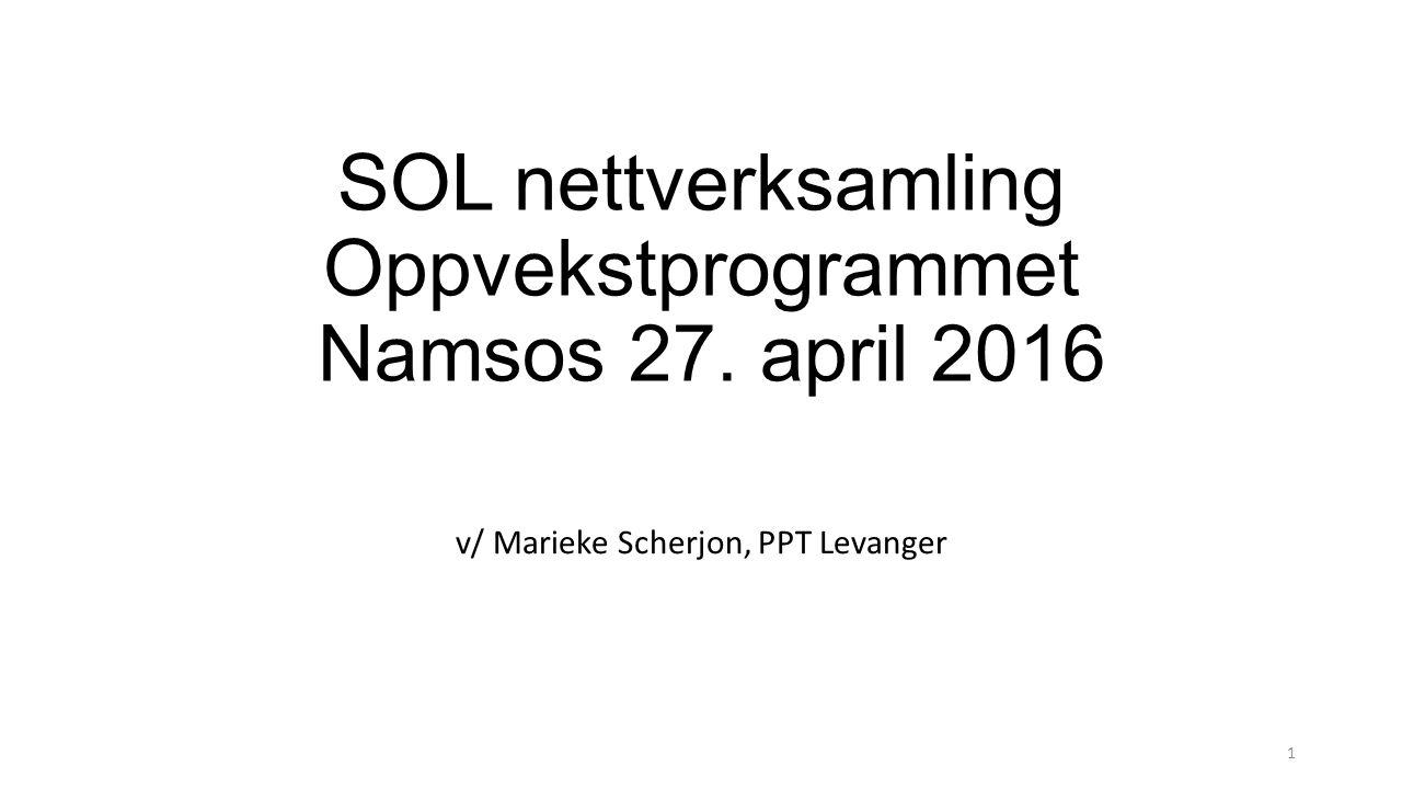 SOL nettverksamling Oppvekstprogrammet Namsos 27. april 2016 v/ Marieke Scherjon, PPT Levanger 1