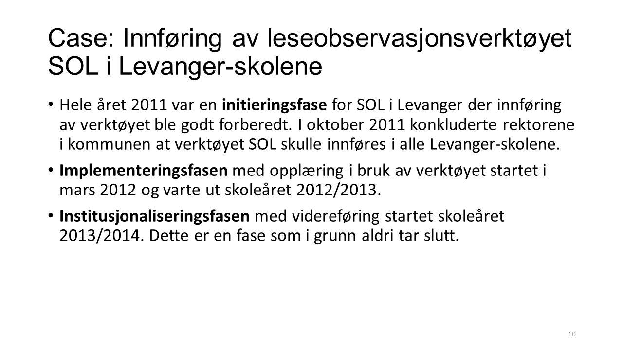 Case: Innføring av leseobservasjonsverktøyet SOL i Levanger-skolene Hele året 2011 var en initieringsfase for SOL i Levanger der innføring av verktøyet ble godt forberedt.