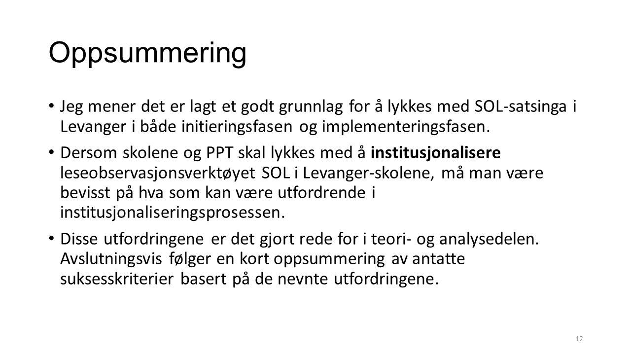 Oppsummering Jeg mener det er lagt et godt grunnlag for å lykkes med SOL-satsinga i Levanger i både initieringsfasen og implementeringsfasen.