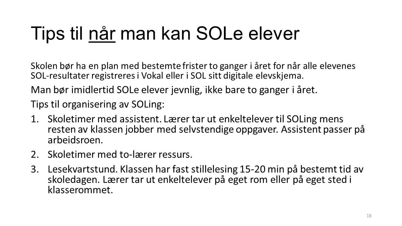 Tips til når man kan SOLe elever Skolen bør ha en plan med bestemte frister to ganger i året for når alle elevenes SOL-resultater registreres i Vokal eller i SOL sitt digitale elevskjema.