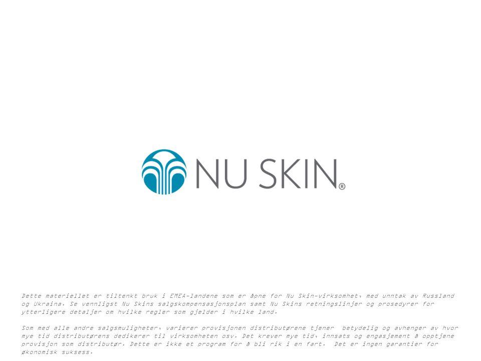 Dette materiellet er tiltenkt bruk i EMEA-landene som er åpne for Nu Skin-virksomhet, med unntak av Russland og Ukraina.