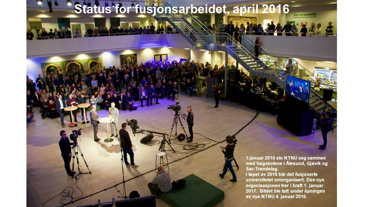 Status for fusjonsarbeidet, april 2016 1.januar 2016 slo NTNU seg sammen med høgskolene i Ålesund, Gjøvik og Sør-Trøndelag. I løpet av 2016 blir det f