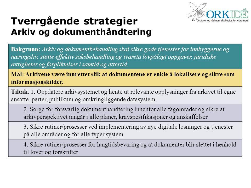 Tverrgående strategier Arkiv og dokumenthåndtering Bakgrunn: Arkiv og dokumentbehandling skal sikre gode tjenester for innbyggerne og næringsliv, støt