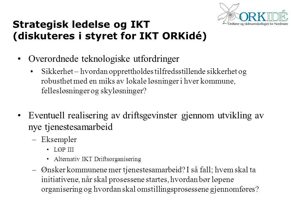 Strategisk ledelse og IKT (diskuteres i styret for IKT ORKidé) Overordnede teknologiske utfordringer Sikkerhet – hvordan opprettholdes tilfredsstillende sikkerhet og robusthet med en miks av lokale løsninger i hver kommune, fellesløsninger og skyløsninger.