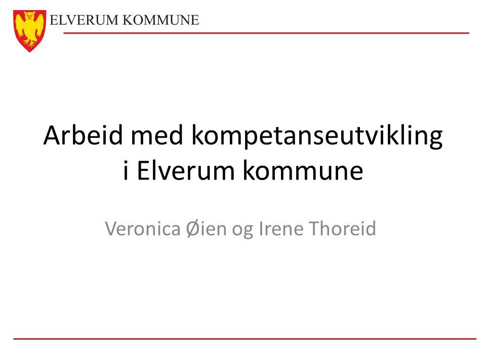 Arbeid med kompetanseutvikling i Elverum kommune Veronica Øien og Irene Thoreid