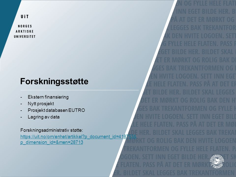 Forskningsstøtte -Ekstern finansiering -Nytt prosjekt -Prosjekt databasen EUTRO -Lagring av data Forskningsadministrativ støtte: https://uit.no/om/enhet/artikkel?p_document_id=418753& p_dimension_id=&men=28713