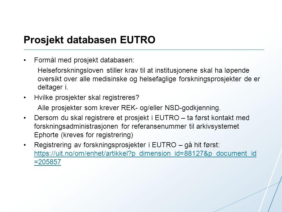 Prosjekt databasen EUTRO Formål med prosjekt databasen: Helseforskningsloven stiller krav til at institusjonene skal ha løpende oversikt over alle medisinske og helsefaglige forskningsprosjekter de er deltager i.