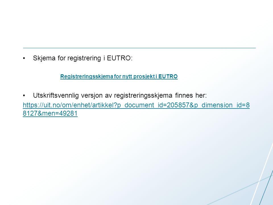 Skjema for registrering i EUTRO: Registreringsskjema for nytt prosjekt i EUTRO Utskriftsvennlig versjon av registreringsskjema finnes her: https://uit.no/om/enhet/artikkel?p_document_id=205857&p_dimension_id=8 8127&men=49281