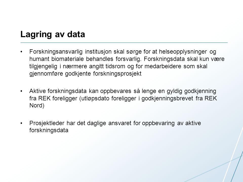 Lagring av data Forskningsansvarlig institusjon skal sørge for at helseopplysninger og humant biomateriale behandles forsvarlig.