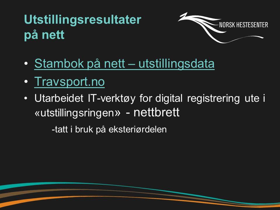 Utstillingsresultater på nett Stambok på nett – utstillingsdata Travsport.no Utarbeidet IT-verktøy for digital registrering ute i «utstillingsringen » - nettbrett -tatt i bruk på eksteriørdelen
