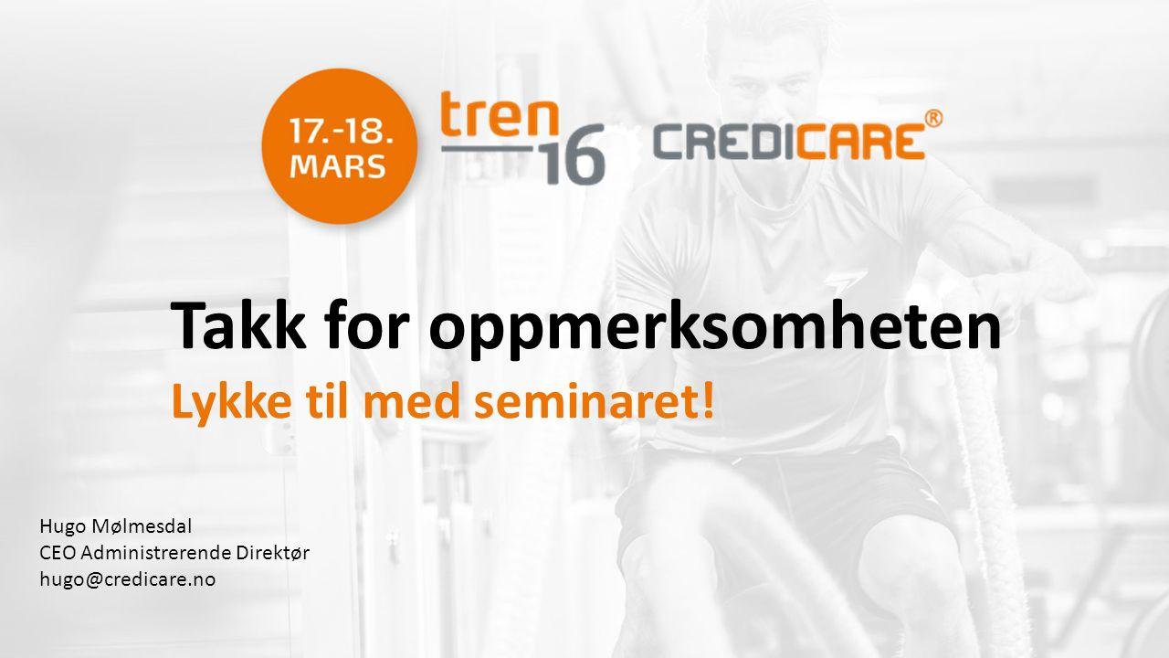 Hugo Mølmesdal CEO Administrerende Direktør hugo@credicare.no Takk for oppmerksomheten Lykke til med seminaret!